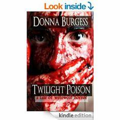 Amazon.com: Twilight Poison: a tale of werewolf horror eBook: Donna Burgess: Books