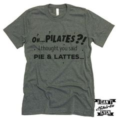 Oh. Pilates? I Thought You Said Pie & Lattes. Tshirt.