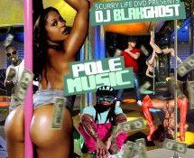 @ScurryLifeDVD Presents @DJBlakGhost » Pole Music [Mixtape]