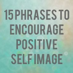 That Mama Gretchen: 15 Phrases To Encourage Positive Self Image - because health and fitness begin with love and appreciation for your amazing body and all the awesomeness that is you. / Colleen at WrapsodyBaby.com