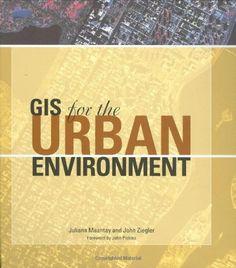 GIS for the Urban Environment by Juliana Maantay