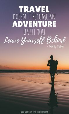 Inspirational Quotes - Marty Rubin - Travel doesn't become an adventure until you leave yourself behind solo travel | Traveling solo | travel quote | wanderlust quote | travel quote to inspire wanderlust | Sense of wanderlust | quotes about travelling