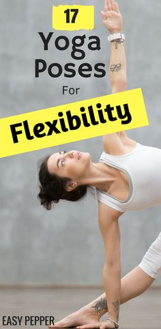 Is flexibility holding you back from enjoying the benefits of yoga? Check out these 17 Most Effective Yoga Poses For Flexibility crafted especially for the beginners. Yoga For Beginners | Yoga Workout For Flexibility | yoga Workout For Beginners | Yoga Inspiration #yogaforflexibility #yogaforbeginners #yogatips #EasyPepper