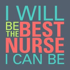 I will be the best nurse I can be