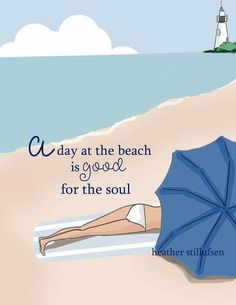 a day at the beach is good for the soul