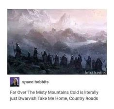 Far Over The Misty Mountains Cold is literally just Dwarvish Take Me Home, Country Roads - iFunny :) Thranduil, Legolas, Aragorn, Into The West, Into The Fire, Lotr, The Misty Mountains Cold, O Hobbit, Middle Earth