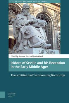 Isidore of Seville and His Reception in the Early Middle Ages: Transmitting and Transforming Knowledge