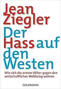 Der Hass auf den Westen: Wie sich die armen Völker gegen den - Jean Ziegler, Hainer Kober - Amazon.de: Bücher