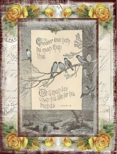 John 15:13 (KJV) Greater love hath no man than this, that a man lay down his life for his friends. /  Free Scripture Art ~ Little Birdie Blessings: