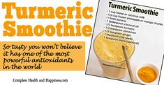 Turmeric Smoothie - So Tasty You Won't Believe It Has One of the Most Powerful Antioxidants In The World - Complete Health and Happiness