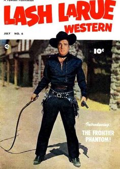 Most people have no idea who Lash Larue was. I was crazy about him. He could do wonders with his bullwhip. I had to have a bullwhip, but all I did with it was pop myself!