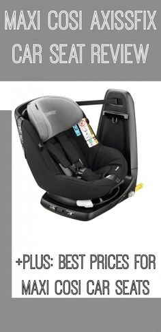 Maxi Cosi Axissfix Car Seat Review - Which Car Seat? - The Dad Network