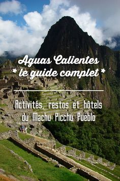 Guide complet d'Aguas Calientes: nous avons réuni toutes les activités sympathiques, les meilleurs restaurants et les hôtels de ce passage obligé vers le Machu Picchu, avec infos pratiques!