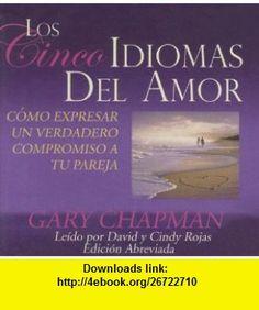 Los Cinco Idiomas del Amor (Five Love Languages) -Abridged An Oasis Audio Production (Spanish Edition) (9781433211010) Gary Chapman, David Rojas , ISBN-10: 1433211017  , ISBN-13: 978-1433211010 ,  , tutorials , pdf , ebook , torrent , downloads , rapidshare , filesonic , hotfile , megaupload , fileserve