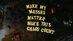 Make my messes matter make this chaos count #hipster