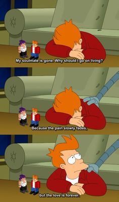 Futurama.  Ben and I watched this every night and this is so fitting for my life right now.