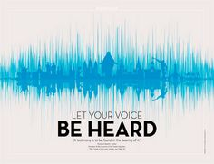 "Let Your Voice Be Heard  ""A testimony is to be found in the bearing of it."" President Boyd K. Packer, President of the Quorum of the Twelve Apostles, ""The Candle of the Lord,"" Ensign, Jan. 1983, 54."