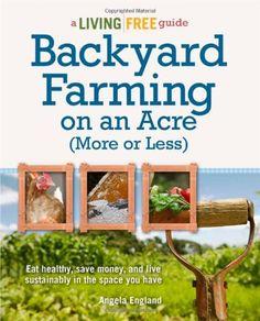 Backyard Farming on an Acre (More or Less) (Living Free Guides) by Angela England,http://www.amazon.com/dp/1615642145/ref=cm_sw_r_pi_dp_71c2sb0QAV6QQZB9