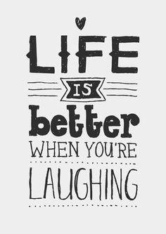 """""""A vida é melhor quando estás risonho"""""""