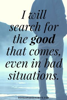 Self-reliance quotes - I will search for the good that comes, even in bad situations.
