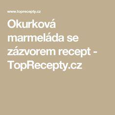 Okurková marmeláda se zázvorem recept - TopRecepty.cz