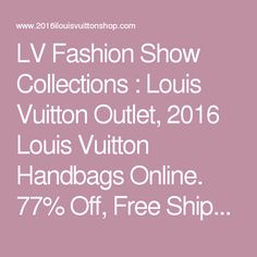 LV Fashion Show Collections : Louis Vuitton Outlet, 2016 Louis Vuitton Handbags Online. 77% Off, Free Shipping Worldwide