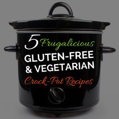 I've compiled five of my favorite gluten-free and vegetarian Crock-Pot recipes, made with 7 ingredients or less — perfect for any slow cooker.