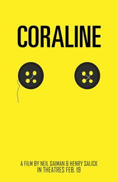 Coraline, yes this ones actually produced by Neil himself! This is bound to be creepy.