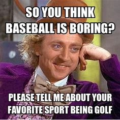 I have actually had this conversation with someone before... Baseball>golf