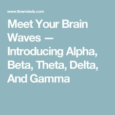 Meet Your Brain Waves — Introducing Alpha, Beta, Theta, Delta, AndGamma