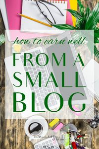 Great tips to making more money with a small blog