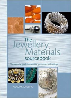 Jewellery Materials Sourcebook by Anastasia Young, http://www.amazon.co.uk/dp/1408105802/ref=cm_sw_r_pi_dp_U4h1rb0PMHKN4