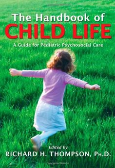 The Handbook of Child Life: A Guide for Pediatric « Library User Group