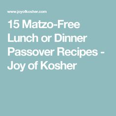 15 Matzo-Free Lunch or Dinner Passover Recipes - Joy of Kosher