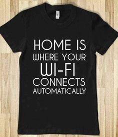 Home is where your wi-fi connects automatically - haha so funny and so true x) Estilo Geek, Cultura Nerd, T-shirt Broderie, Hayden Panettiere, Humor Grafico, Just For Laughs, Swagg, Laugh Out Loud, The Funny