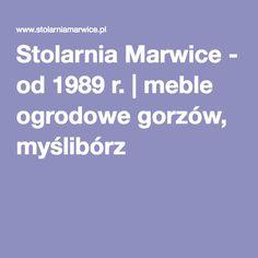 Stolarnia Marwice - od 1989 r. | meble ogrodowe gorzów, myślibórz