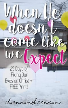 Day 21: When He Doesn't Come like we expect + FREE PRINTS until Christmas Day