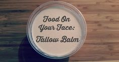 Food On Your Face: Tallow Balm