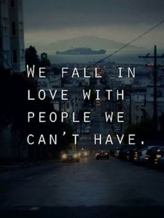 We fall in love with people we can't have
