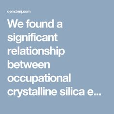 We found a significant relationship between occupational crystalline silica exposure and gastric cancer.