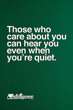 Great Advice #41: Those who care about you can hear you even when you're quiet.