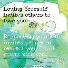 Loving yourself invites others to love you. Respecting yourself invites people to respect you. It all starts with you. -Mandy Hale