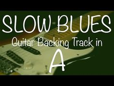 Slow Blues Guitar Backing Track in A - YouTube