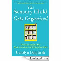 The Sensory Child Gets Organized: Proven Systems for Rigid, Anxious, or Distracted Kids. Pinned by Sensory Processing Disorder Parent Support