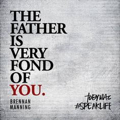 """The Father is very fond of YOU."" -Brennan Manning #SpeakLife"