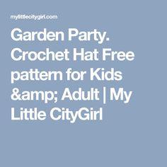 Garden Party. Crochet Hat Free pattern for Kids & Adult   My Little CityGirl
