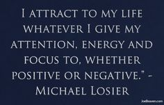 Here's one of my favorite quotes from law of attraction teacher, Michael Losier. I've also posted some of this videos on my blog at http://www.joebeaven.com #LOA #selfhelp -- << Quiet: The Power of Introverts in a World That Can't Stop Talking, by Susan Cain -- < http://www.pinterest.com/pin/546342998520423356/  attached to this VIDEO ... http://www.pinterest.com/pin/546342998520423368/ . > -- >>