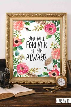 Etsy | Love Printable Art | You will forever be my always printable quote print, floral home decor wedding art quote wedding printable wedding quote #wallartprints #wallart #wallartdecor #motivationalquotes #weddingdecor #floraldecor #affiliate