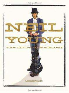 Neil Young: The Definitive History by Mike Evans
