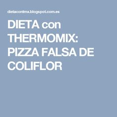 DIETA con THERMOMIX: PIZZA FALSA DE COLIFLOR